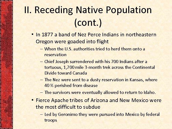 II. Receding Native Population (cont. ) • In 1877 a band of Nez Perce