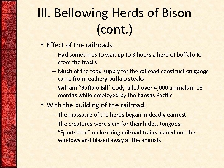 III. Bellowing Herds of Bison (cont. ) • Effect of the railroads: – Had