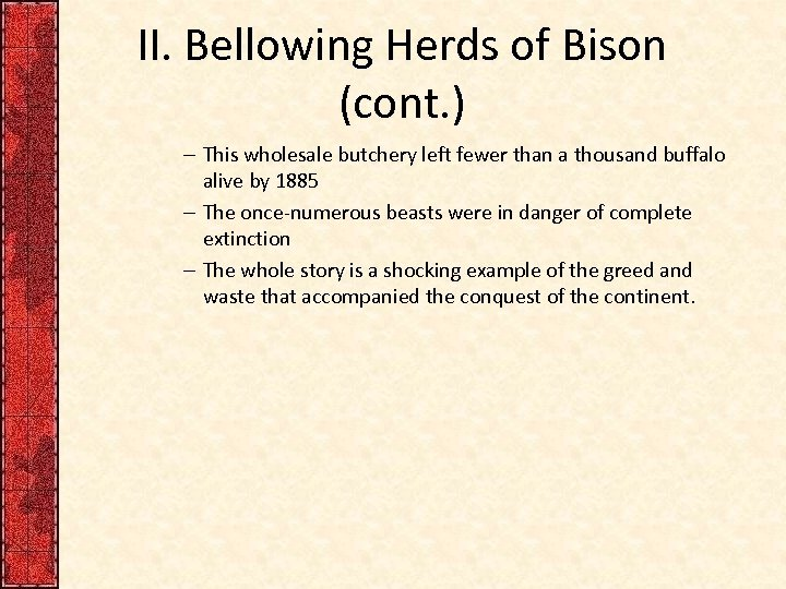 II. Bellowing Herds of Bison (cont. ) – This wholesale butchery left fewer than