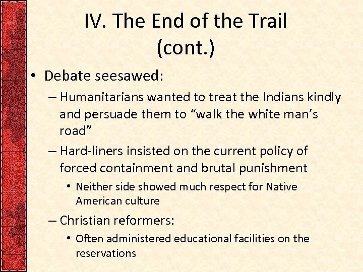 IV. The End of the Trail (cont. ) • Debate seesawed: – Humanitarians wanted
