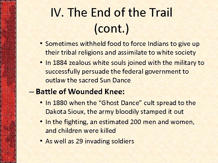 IV. The End of the Trail (cont. ) • Sometimes withheld food to force