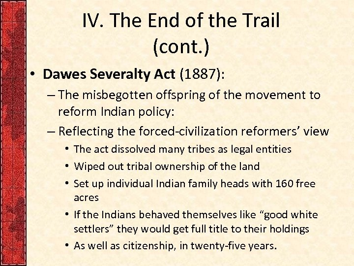 IV. The End of the Trail (cont. ) • Dawes Severalty Act (1887): –