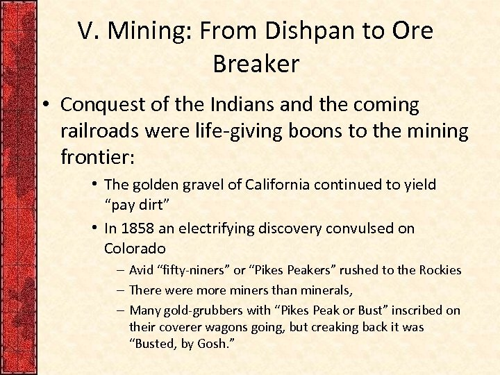 V. Mining: From Dishpan to Ore Breaker • Conquest of the Indians and the