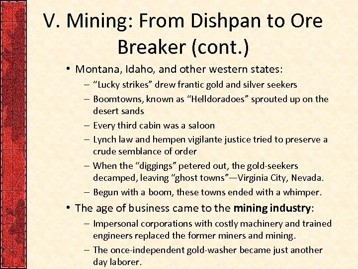 V. Mining: From Dishpan to Ore Breaker (cont. ) • Montana, Idaho, and other