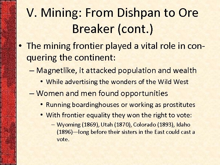 V. Mining: From Dishpan to Ore Breaker (cont. ) • The mining frontier played
