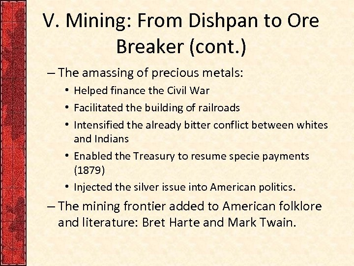 V. Mining: From Dishpan to Ore Breaker (cont. ) – The amassing of precious