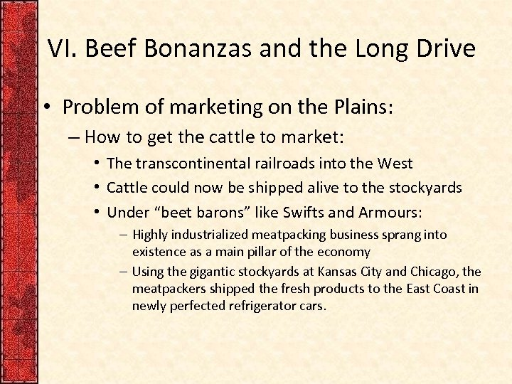 VI. Beef Bonanzas and the Long Drive • Problem of marketing on the Plains: