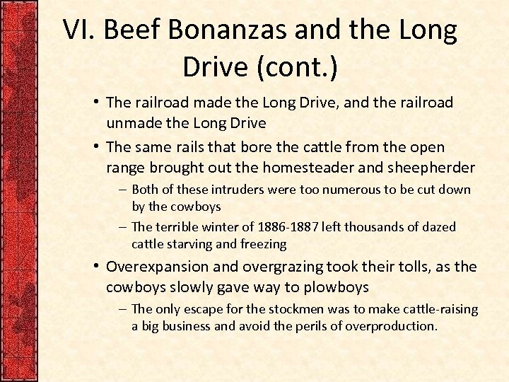 VI. Beef Bonanzas and the Long Drive (cont. ) • The railroad made the