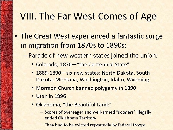 VIII. The Far West Comes of Age • The Great West experienced a fantastic