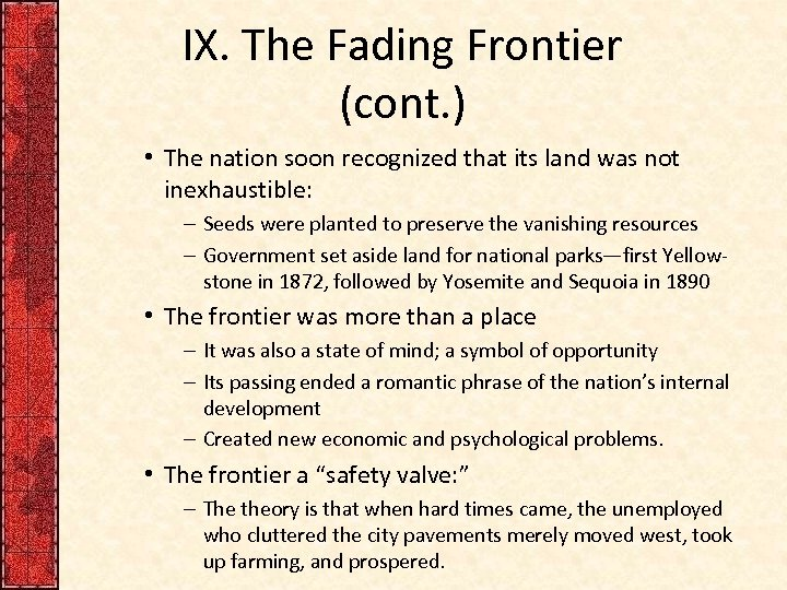 IX. The Fading Frontier (cont. ) • The nation soon recognized that its land