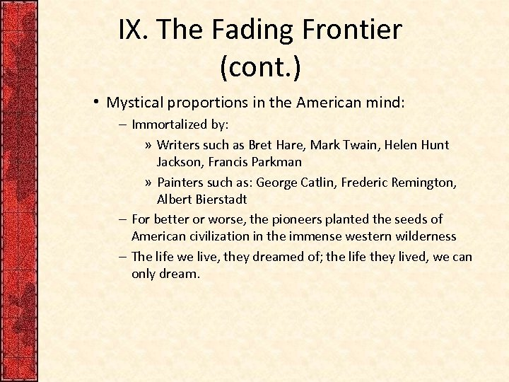 IX. The Fading Frontier (cont. ) • Mystical proportions in the American mind: –