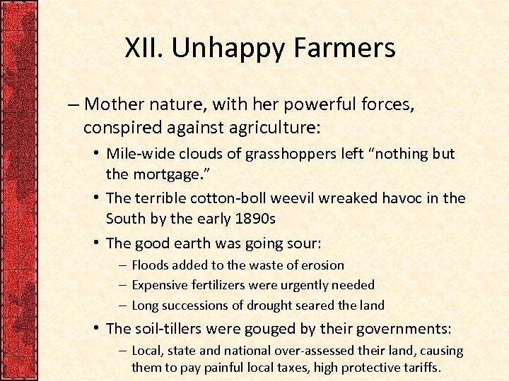 XII. Unhappy Farmers – Mother nature, with her powerful forces, conspired against agriculture: •