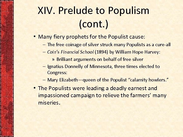 XIV. Prelude to Populism (cont. ) • Many fiery prophets for the Populist cause: