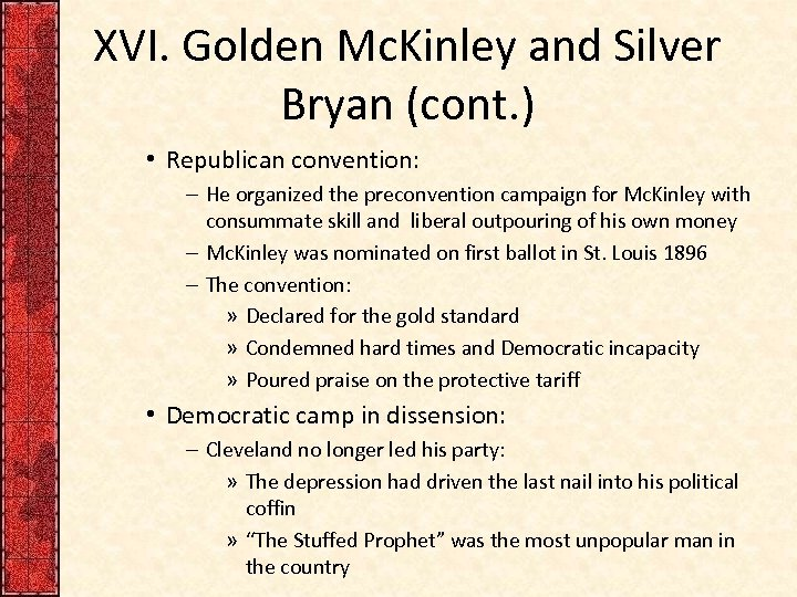 XVI. Golden Mc. Kinley and Silver Bryan (cont. ) • Republican convention: – He