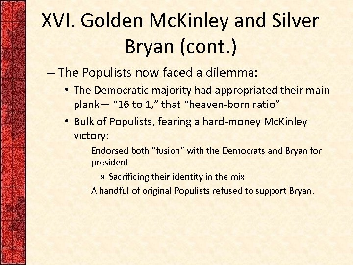 XVI. Golden Mc. Kinley and Silver Bryan (cont. ) – The Populists now faced