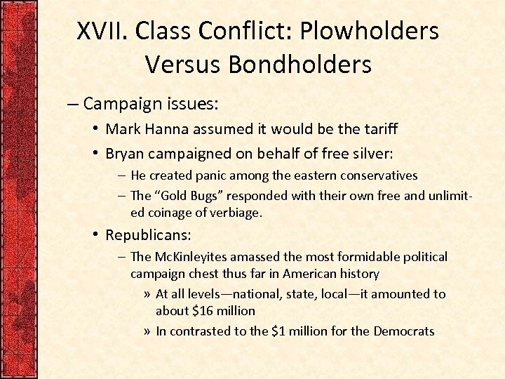 XVII. Class Conflict: Plowholders Versus Bondholders – Campaign issues: • Mark Hanna assumed it