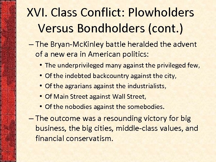 XVI. Class Conflict: Plowholders Versus Bondholders (cont. ) – The Bryan-Mc. Kinley battle heralded