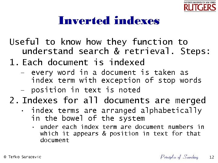 Inverted indexes Useful to know how they function to understand search & retrieval. Steps: