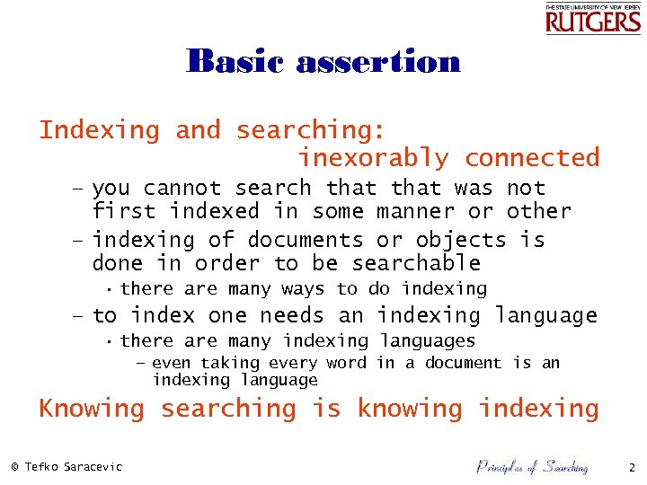 Basic assertion Indexing and searching: inexorably connected – you cannot search that was not