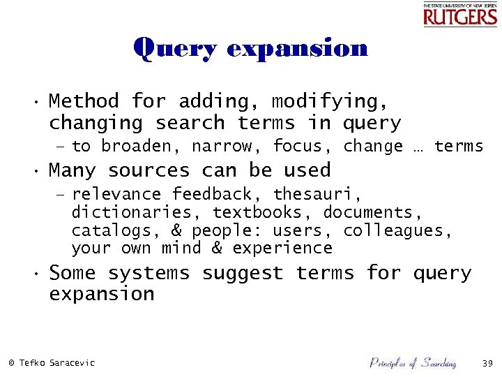 Query expansion • Method for adding, modifying, changing search terms in query – to