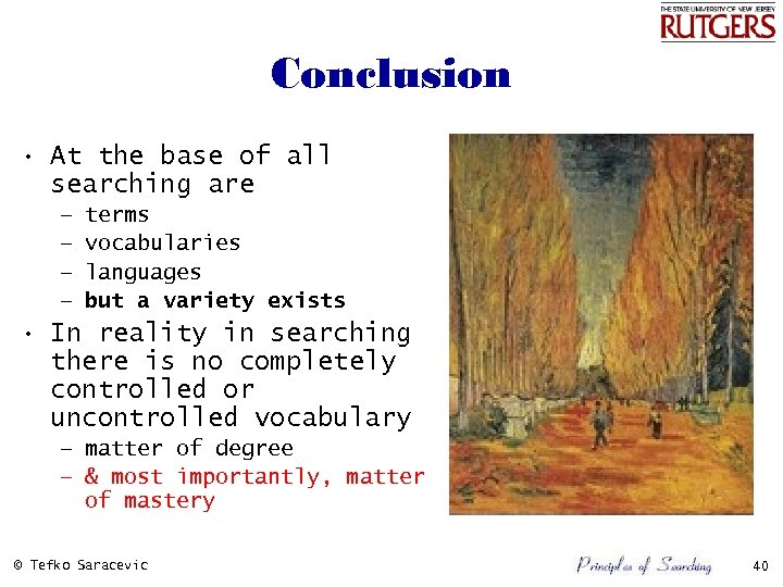 Conclusion • At the base of all searching are – – terms vocabularies languages