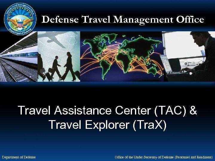 Defense Travel Management Office Travel Assistance Center (TAC) & Travel Explorer (Tra. X) Department