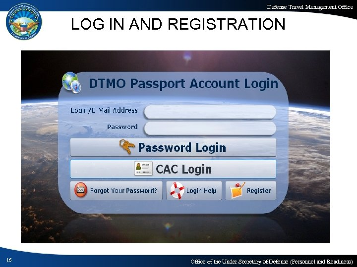 Defense Travel Management Office LOG IN AND REGISTRATION 16 Office of the Under Secretary