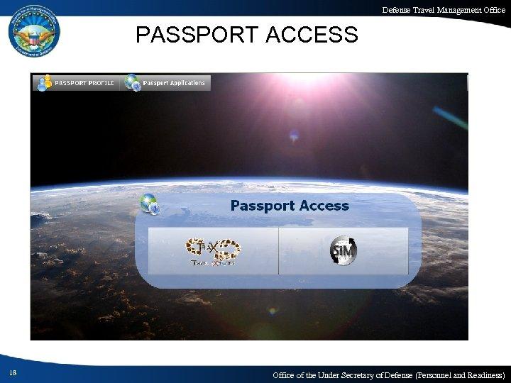 Defense Travel Management Office PASSPORT ACCESS 18 Office of the Under Secretary of Defense