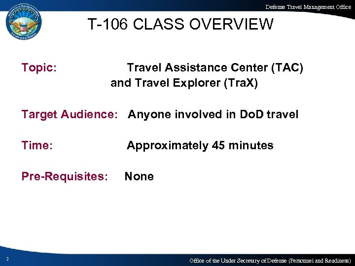 Defense Travel Management Office T-106 CLASS OVERVIEW Topic: Travel Assistance Center (TAC) and Travel