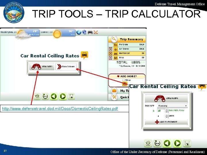 Defense Travel Management Office TRIP TOOLS – TRIP CALCULATOR http: //www. defensetravel. dod. mil/Docs/Domestic.