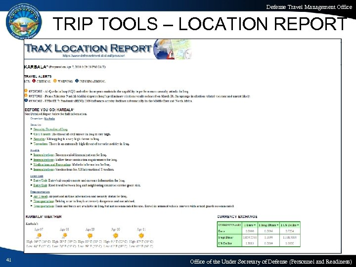 Defense Travel Management Office TRIP TOOLS – LOCATION REPORT 41 Office of the Under