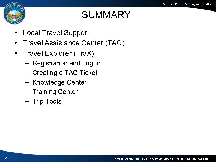 Defense Travel Management Office SUMMARY • Local Travel Support • Travel Assistance Center (TAC)