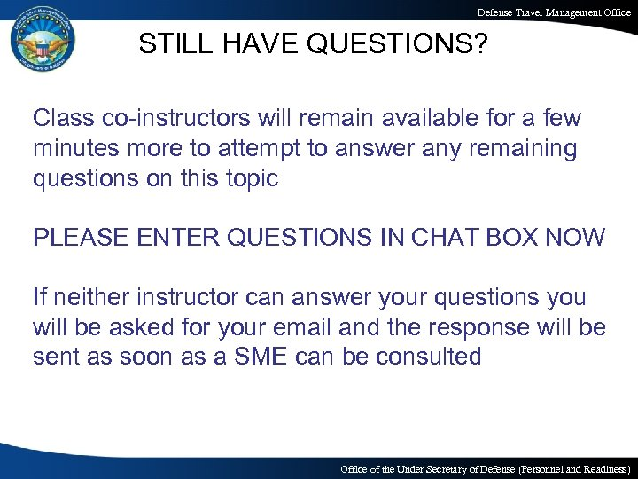 Defense Travel Management Office STILL HAVE QUESTIONS? Class co-instructors will remain available for a