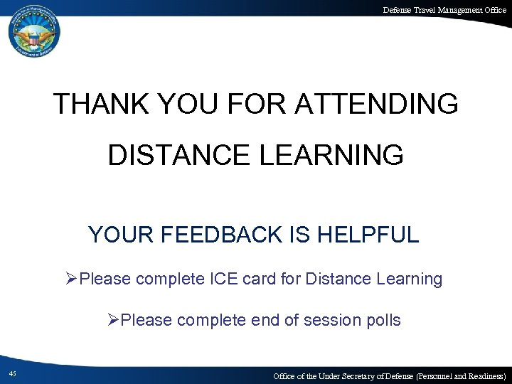 Defense Travel Management Office THANK YOU FOR ATTENDING DISTANCE LEARNING YOUR FEEDBACK IS HELPFUL