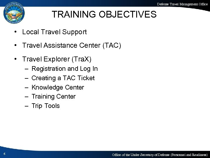 Defense Travel Management Office TRAINING OBJECTIVES • Local Travel Support • Travel Assistance Center