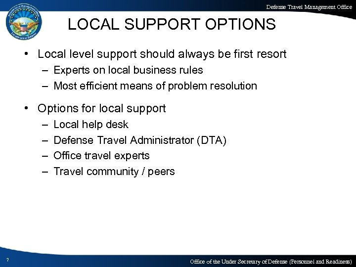 Defense Travel Management Office LOCAL SUPPORT OPTIONS • Local level support should always be