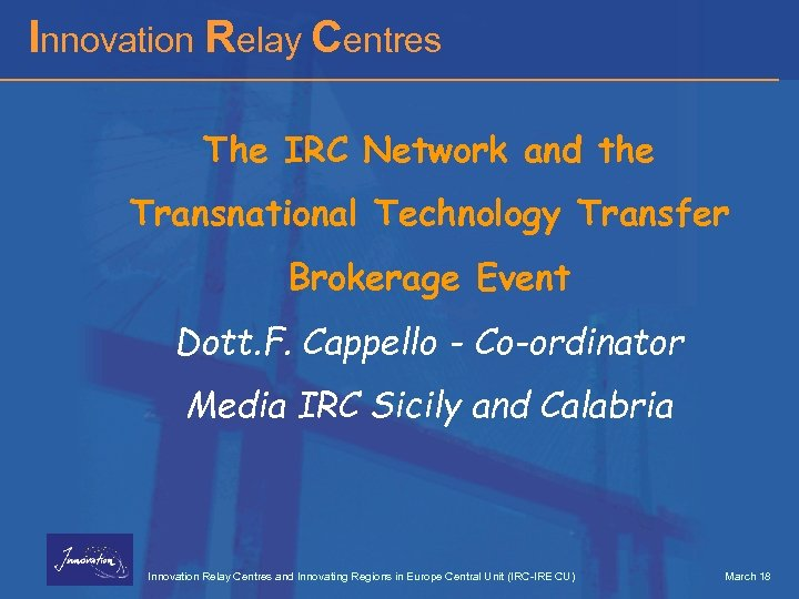 Innovation Relay Centres The IRC Network and the Transnational Technology Transfer Brokerage Event Dott.