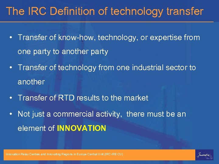The IRC Definition of technology transfer • Transfer of know-how, technology, or expertise from