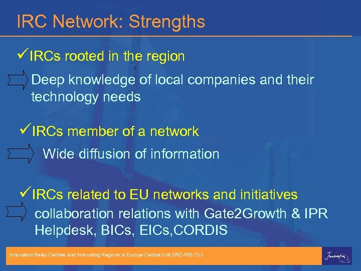 IRC Network: Strengths üIRCs rooted in the region Deep knowledge of local companies and