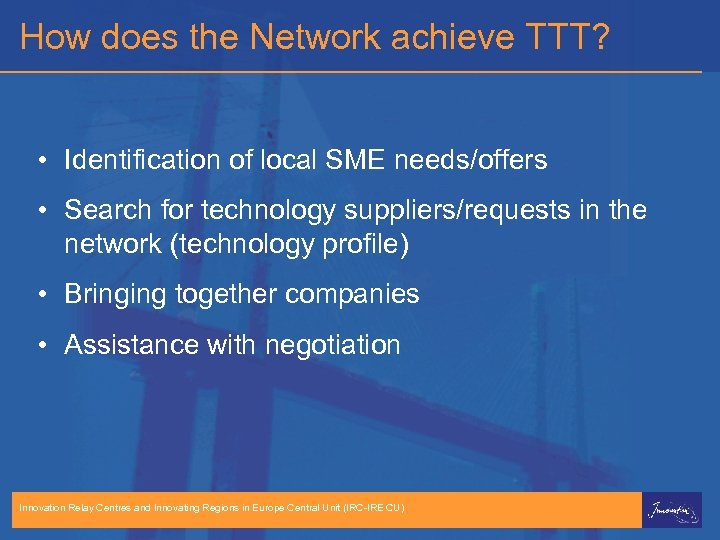 How does the Network achieve TTT? • Identification of local SME needs/offers • Search