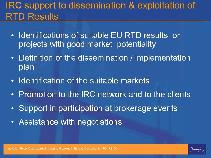 IRC support to dissemination & exploitation of RTD Results • Identifications of suitable EU