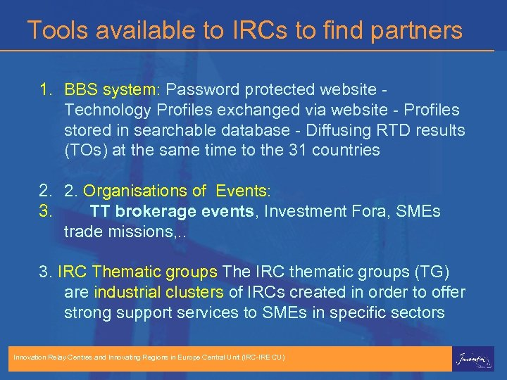 Tools available to IRCs to find partners 1. BBS system: Password protected website Technology