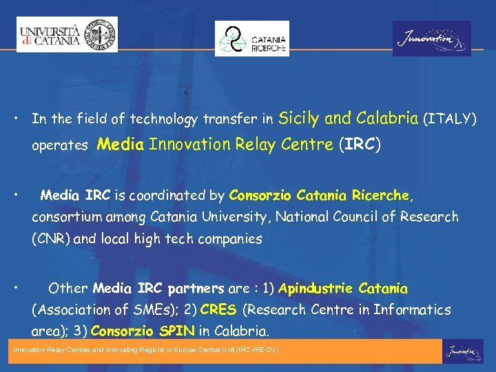 • In the field of technology transfer in Sicily and Calabria (ITALY) operates
