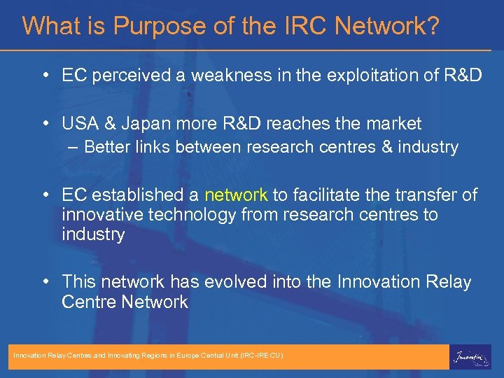 What is Purpose of the IRC Network? • EC perceived a weakness in the