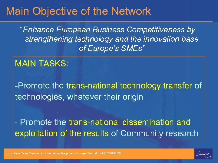 "Main Objective of the Network ""Enhance European Business Competitiveness by strengthening technology and the"