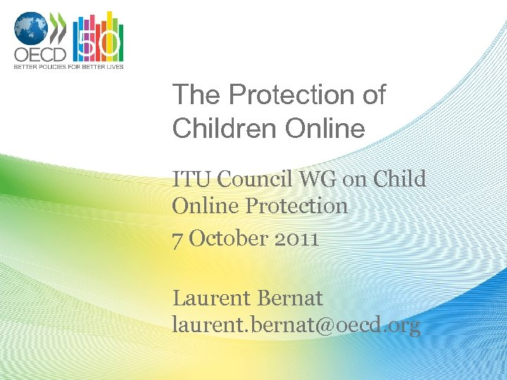 The Protection of Children Online ITU Council WG on Child Online Protection 7 October