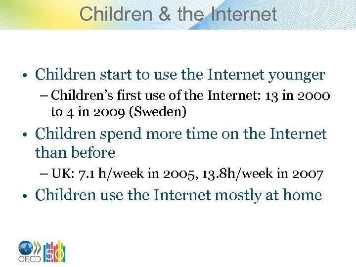 Children & the Internet • Children start to use the Internet younger – Children's