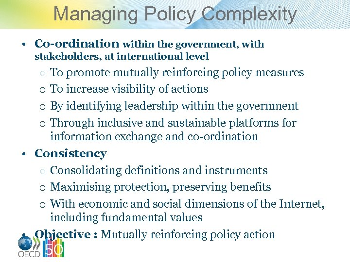 Managing Policy Complexity • Co-ordination within the government, with stakeholders, at international level To