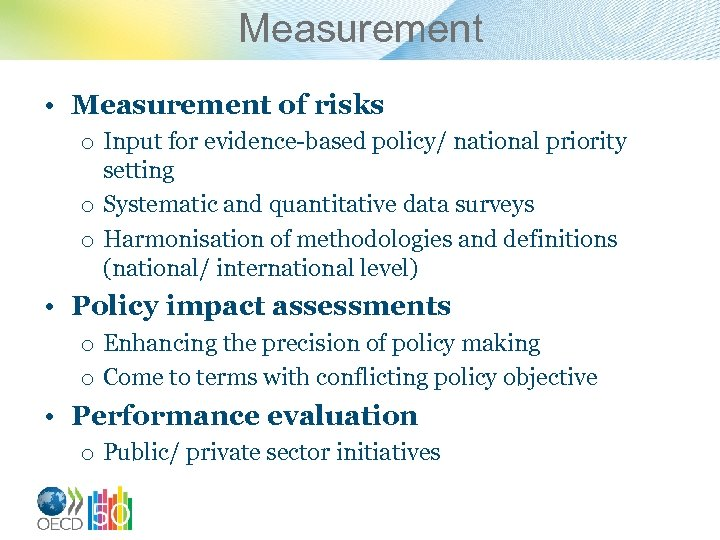 Measurement • Measurement of risks o Input for evidence-based policy/ national priority setting o