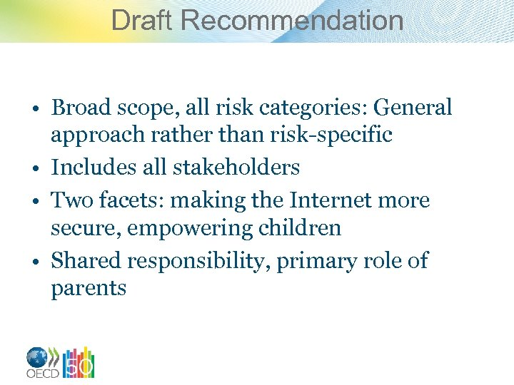 Draft Recommendation • Broad scope, all risk categories: General approach rather than risk-specific •